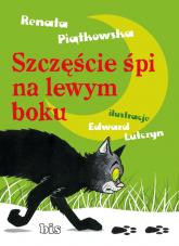 Szczęście śpi na lewym boku - Renata Piątkowska | mała okładka