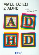 Małe dzieci z ADHD - DuPaul George J., Kern Lee | mała okładka