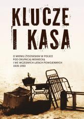 Klucze i Kasa O mieniu żydowskim w Polsce pod okupacją niemiecką i we wczesnych latach powojennych -  | mała okładka