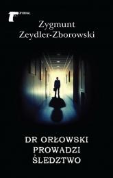Dr Orłowski prowadzi śledztwo - Zygmunt Zeydler-Zborowski | mała okładka