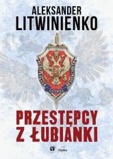 Przestępcy z Łubianki - Aleksander Litwinienko | mała okładka