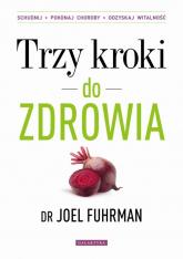 Trzy kroki do zdrowia Zmień nawyki schudnij pokonaj choroby odzyskaj witalność - Joel Fuhrman | mała okładka
