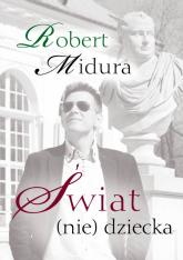 Świat (nie) dziecka - Robert Midura | mała okładka