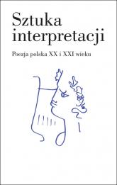 Sztuka interpretacji. Poezja polska XX i XXI wieku - zbiorowa praca | mała okładka