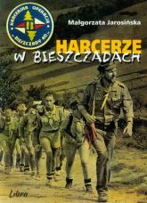 Harcerze w Bieszczadach Harcerska operacja Bieszczady '40 - Małgorzata Jarosińska   mała okładka