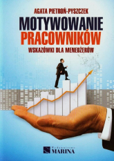 Motywowanie pracowników Wskazówki dla menedżerów - Agata Pietroń-Pyszczek | mała okładka