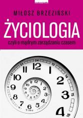 Życiologia czyli o madrym zarządzaniu czasem - Miłosz Brzeziński | mała okładka