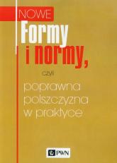 Nowe Formy i normy, czyli poprawna polszczyzna w praktyce - zbiorowa Praca | mała okładka