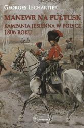 Manewr na Pułtusk Kampania jesienna w Polsce 1806 roku - Georges Lechartier | mała okładka