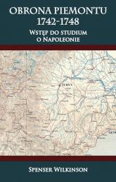 Obrona Piemontu 1742-1748 Wstęp do studium o Napoleonie - Spenser Wilkinson | mała okładka
