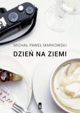 Dzień na ziemi Proza podróżna - Markowski Michał Paweł | mała okładka