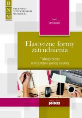 Elastyczne formy zatrudnienia Telepraca zarządzanie pracą zdalną - Ewa Stroińska | mała okładka