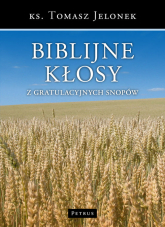 Biblijne kłosy z gratulacyjnych snopów - Tomasz Jelonek | mała okładka