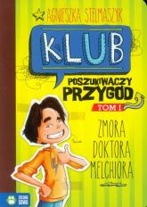 Klub Poszukiwaczy Przygód Tom 1 Zmora doktora Melchiora - Agnieszka Stelmaszyk | mała okładka
