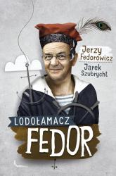 Lodołamacz Fedor - Fedorowicz Jerzy, Szubrycht Jarek | mała okładka