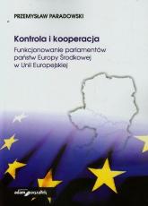 Kontrola i kooperacja Funkcjonowanie parlamentów państw Europy Środkowej w Unii Europejskiej - Przemysław Paradowski | mała okładka
