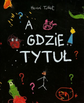A gdzie tytuł - Herve Tullet | mała okładka