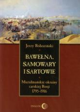 Bawełna samowary i Sartowie Muzułmańskie okrainy carskiej Rosji 1795-1916 - Jerzy Rohoziński   mała okładka