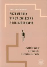 Przewlekły stres związany z dializoterapią Zastosowanie interwencji psychologicznych - Kamilla Bargiel-Matusiewicz | mała okładka