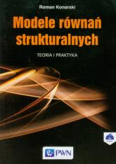 Modele równań strukturalnych Teoria i praktyka - Roman Konarski   mała okładka
