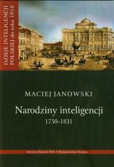 Narodziny inteligencji 1750-1831 Tom 1 - Maciej Janowski | mała okładka