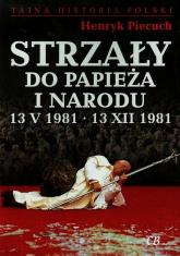 Strzały do Papieża i narodu 13 V 1981 13 XII 1981 - Henryk Piecuch | mała okładka