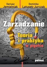 Zarządzanie Teoria i praktyka w pigułce - Jemielniak Dariusz, Latusek-Jurczak Dominika   mała okładka