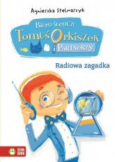 Biuro śledcze Tomuś Orkiszek i Partnerzy Tom 3 Radiowa zagadka - Agnieszka Stelmaszyk | mała okładka