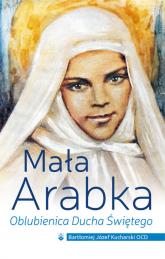 Mała Arabka Oblubienica Ducha Świętego - Kucharski Bartłomiej Józef | mała okładka