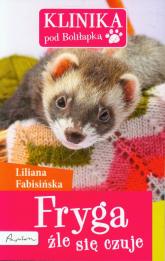Klinika pod Boliłapką Fryga źle się czuje - Liliana Fabisińska | mała okładka