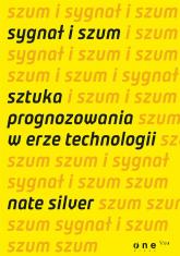 Sygnał i szum Sztuka prognozowania w erze technologii - Nate Silver | mała okładka