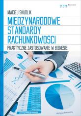 Międzynarodowe Standardy Rachunkowości Praktyczne zastosowanie w biznesie - Maciej Skudlik | mała okładka