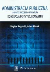 Administracja publiczna poprzez proces do struktury Konstrukcja instytucji katastru - Nogalski Bogdan, Klimek Adam | mała okładka