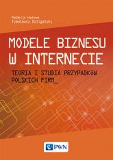 Modele biznesu w Internecie Teoria i studia przypadków polskich firm -  | mała okładka