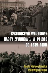 Szkolnictwo wojskowe kadry zawodowej w Polsce do 1939 roku - Niewęgłowska Aneta, Wyszczelski Lech | mała okładka