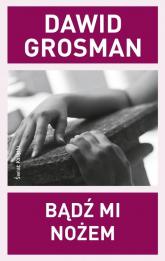 Bądź mi nożem - Dawid Grosman | mała okładka
