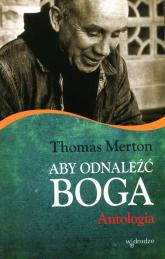 Aby odnaleźć Boga Antologia - Thomas Merton | mała okładka