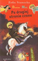 Domino i Muki Po drugiej stronie czasu - Zofia Stanecka | mała okładka
