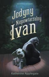 Jedyny i niepowtarzalny Ivan - Katherine Applegate | mała okładka