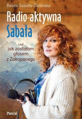 Radio-aktywna, czyli jak zostałam głosem z Zakopanego - Beata Sabała-Zielińska   mała okładka