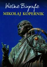 Mikołaj Kopernik Wielkie Biografie - Marcin Pietruszewski | mała okładka