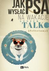 Jak wysłać psa na wakacje Felietony - Leszek Talko | mała okładka