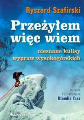 Przeżyłem, więc wiem Nieznane kulisy wypraw wysokogórskich - Ryszard Szafirski | mała okładka