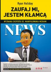 Zaufaj mi, jestem kłamcą Wyznania eksperta ds. manipulowania mediami - Ryan Holiday | mała okładka