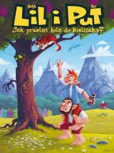 Lil i Put Jak przelać kota do kieliszka Tom 1 - Maciej Kur | mała okładka