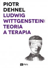 Ludwig Wittgenstein: teoria a terapia Od Traktatu do Dociekań filozoficznych - studia - Piotr Dehnel | mała okładka
