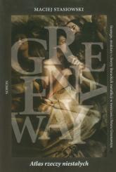 Atlas rzeczy niestałych Strategie, struktury i chwyty literackich metafikcji w twórczości Petera Greenawaya - Maciej Stasiowski | mała okładka