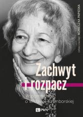 Zachwyt i rozpacz Wspomnienia o Wisławie Szymborskiej - Agnieszka Papieska   mała okładka