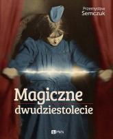 Magiczne dwudziestolecie - Przemysław Semczuk | mała okładka