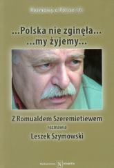 Polska nie zginęła... my żyjemy... Z Romualdem Szeremietiewem rozmawia Leszek Szymowski - Leszek Szymowski   mała okładka